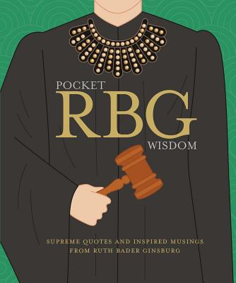Pocket RBG Wisdom: Supreme Quotes and Inspired Musings from Ruth Bader Ginsburg Cover Image