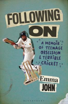 Following On: A Memoir of Teenage Obsession and Terrible Cricket Cover Image