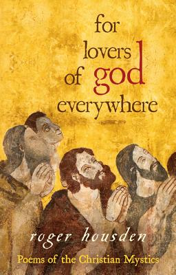 For Lovers of God Everywhere: Poems of the Christian Mystics Cover Image