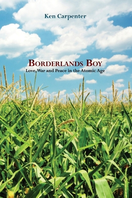 Borderlands Boy: Love, War and Peace in the Atomic Age Cover Image