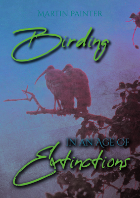Birding in an Age of Extinctions Cover Image