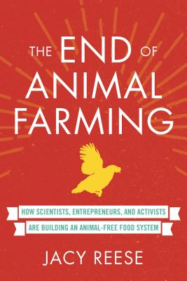 The End of Animal Farming: How Scientists, Entrepreneurs, and Activists Are Building an Animal-Free Food System Cover Image