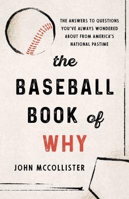 The Baseball Book of Why: The Answers to Questions You've Always Wondered about from America's National Pastime Cover Image