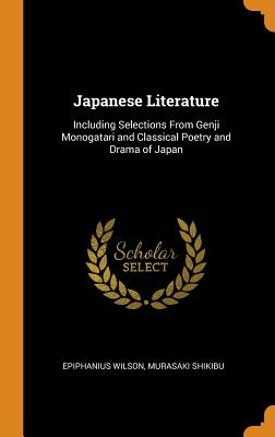 Japanese Literature: Including Selections from Genji Monogatari and Classical Poetry and Drama of Japan Cover Image