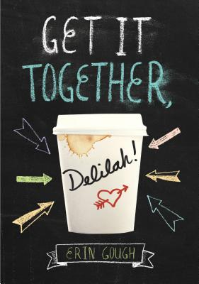 Get It Together, Delilah!: (Young Adult Novels for Teens, Books about Female Friendship, Funny Books) Cover Image