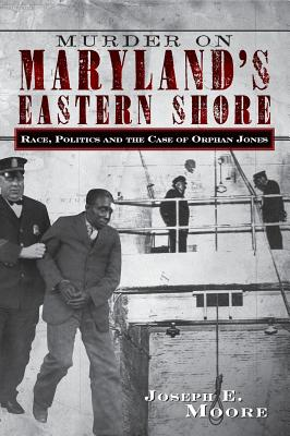 Murder on Maryland's Eastern Shore: Race, Politics and the Case of Orphan Jones Cover Image