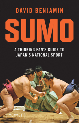 Sumo: A Thinking Fan's Guide to Japan's National Sport (Tuttle Classics) Cover Image