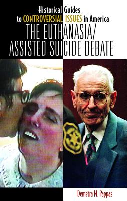 The Euthanasia/Assisted-Suicide Debate (Historical Guides to Controversial Issues in America) Cover Image