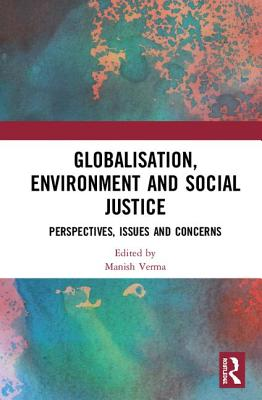 Globalisation, Environment and Social Justice: Perspectives, Issues and Concerns Cover Image