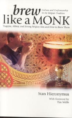 Brew Like a Monk: Trappist, Abbey, and Strong Belgian Ales and How to Brew Them Cover Image