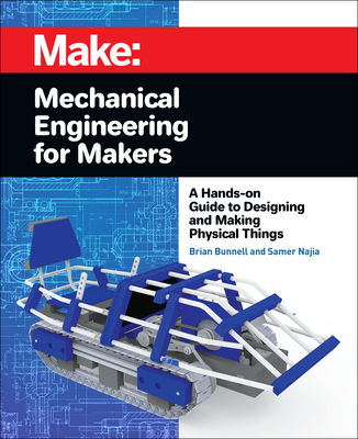 Mechanical Engineering for Makers: A Hands-On Guide to Designing and Making Physical Things Cover Image