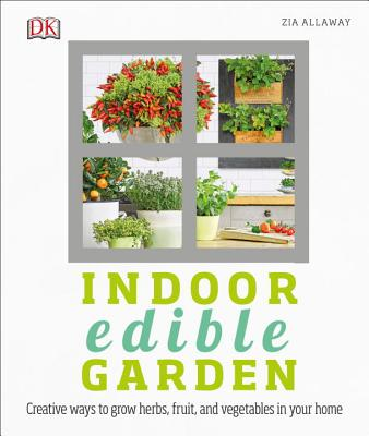 Indoor Edible Garden: Creative Ways to Grow Herbs, Fruits, and Vegetables in Your Home Cover Image