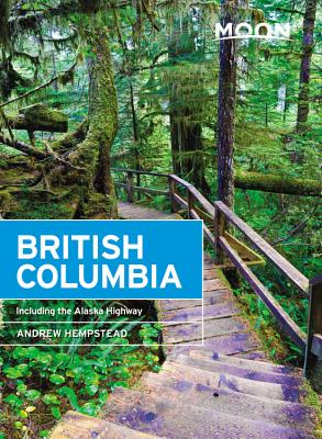 Moon British Columbia: Including the Alaska Highway (Travel Guide) Cover Image