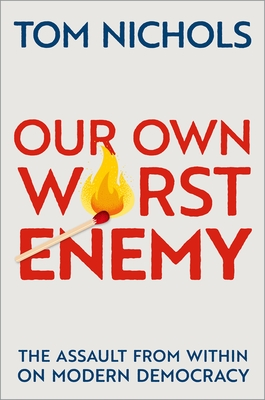 Our Own Worst Enemy: The Assault from Within on Modern Democracy Cover Image