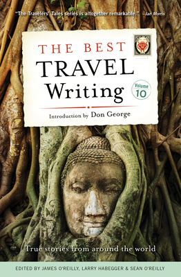 The Best Travel Writing, Volume 10: True Stories from Around the World Cover Image
