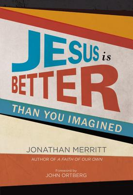 Cover for Jesus Is Better than You Imagined