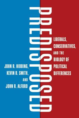 Predisposed: Liberals, Conservatives, and the Biology of Political Differences Cover Image