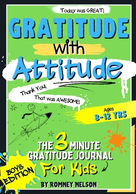 Gratitude With Attitude - The 3 Minute Gratitude Journal For Kids Ages 8-12: Prompted Daily Questions to Empower Young Kids Through Gratitude Activiti Cover Image