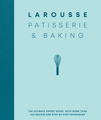 Larousse Patisserie and Baking: The ultimate expert guide, with more than 200 recipes and step-by-step techniques Cover Image