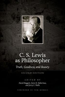C. S. Lewis as Philosopher: Truth, Goodness, and Beauty (2nd Edition) Cover Image