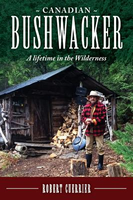 Canadian Bushwacker: A Lifetime in the Wilderness Cover Image