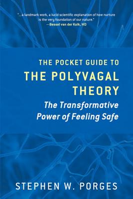 The Pocket Guide to the Polyvagal Theory: The Transformative Power of Feeling Safe (Norton Series on Interpersonal Neurobiology) Cover Image