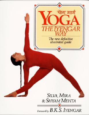 Yoga:  The Iyengar Way: The New Definitive Illustrated Guide Cover Image