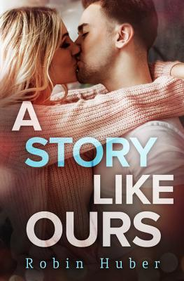 A Story Like Ours: A breathtaking romance about first love and second chances (Love Story Duet #2) Cover Image