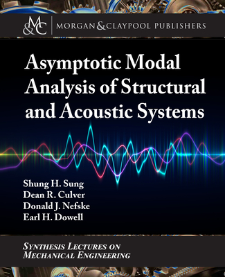 Asymptotic Modal Analysis of Structural and Acoustical Systems (Synthesis Lectures on Mechanical Engineering) Cover Image