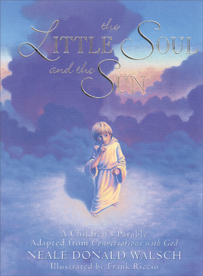 The Little Soul and the Sun: A Children's Parable Cover Image