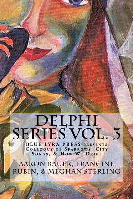 Delphi Series Vol. 3: Colloquy of Sparrows, City Songs, & How We Drift Cover Image