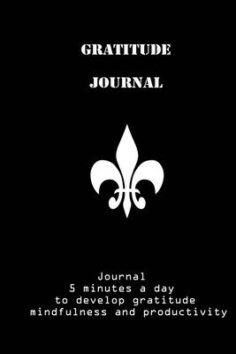 Gratitude Journal: Journal 5 minutes a day to develop gratitude, mindfulness and productivity: good days start with gratitude journal, (D Cover Image