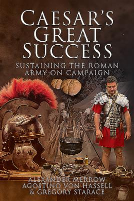 Caesar's Great Success: Sustaining the Roman Army on Campaign Cover Image