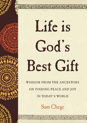 Life Is God's Best Gift: Wisdom from the Ancestors on Finding Peace and Joy in Today's World Cover Image