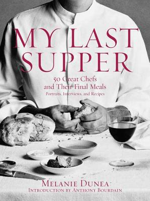 My Last Supper: 50 Great Chefs and Their Final Meals / Portraits, Interviews, and Recipes Cover Image