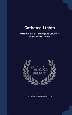 Gathered Lights: Illustrating the Meaning and Structure of the Lord's Prayer Cover Image