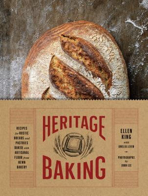 Heritage Baking: Recipes for Rustic Breads and Pastries Baked with Artisanal Flour from Hewn Bakery (Bread Cookbooks, Gifts for Bakers, Bakery Recipes, Rustic Recipe Books) Cover Image