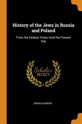 History of the Jews in Russia and Poland: From the Earliest Times Until the Present Day Cover Image