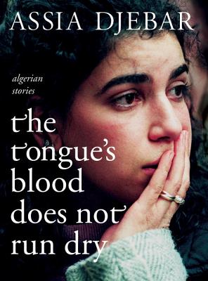 The Tongue's Blood Does Not Run Dry: Algerian Stories Cover Image