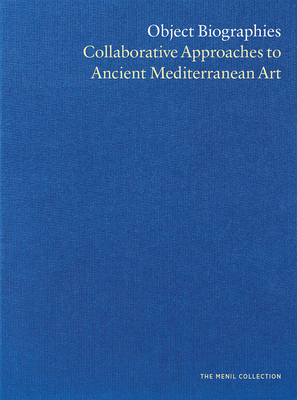 Object Biographies: Collaborative Approaches to Ancient Mediterranean Art Cover Image