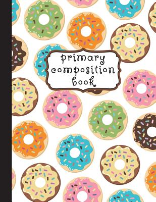 Primary Composition Book: Donuts Primary Composition Notebook K-2, Primary Composition Books, Doughnut Notebook For Girls, Handwriting Notebook Cover Image