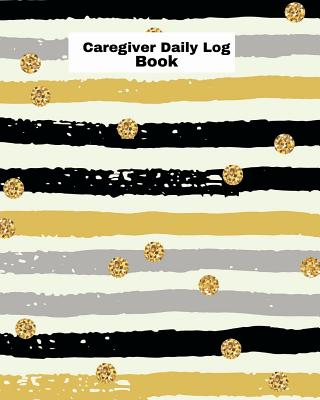 Caregiver Daily Log Book: Daily Home Care Record, Daily Medicine Reminder Log, Medical History, Home Service Aide Timesheets, Career Work Tracki (Healthcare #2) Cover Image