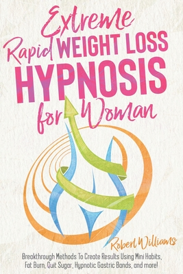 Extreme Rapid Weight Loss Hypnosis for Women: Breakthrough Methods To Create Results Using Mini Habits, Fat Burn, Quit Sugar, Hypnotic Gastric Bands, Cover Image