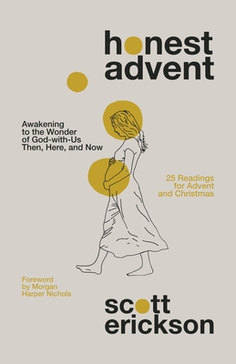 Honest Advent: Awakening to the Wonder of God-With-Us Then, Here, and Now Cover Image