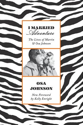 I Married Adventure: The Lives of Martin and Osa Johnson Cover Image