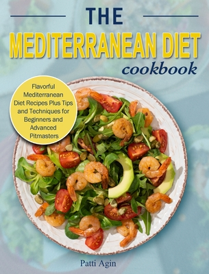 The Mediterranean Diet Cookbook: Flavorful Mediterranean Diet Recipes Plus Tips and Techniques for Beginners and Advanced Pitmasters Cover Image