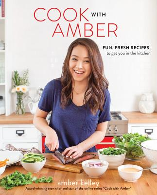 Cook with Amber: Fun, Fresh Recipes to Get You in the Kitchen Cover Image
