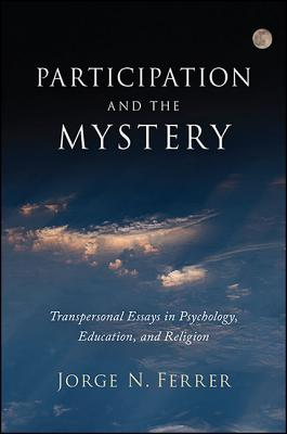 Participation and the Mystery: Transpersonal Essays in Psychology, Education, and Religion Cover Image