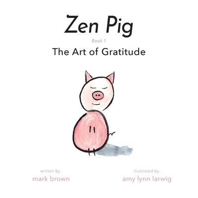 Zen Pig: The Art of Gratitude Cover Image