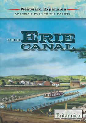 The Erie Canal (Westward Expansion: America's Push to the Pacific) Cover Image